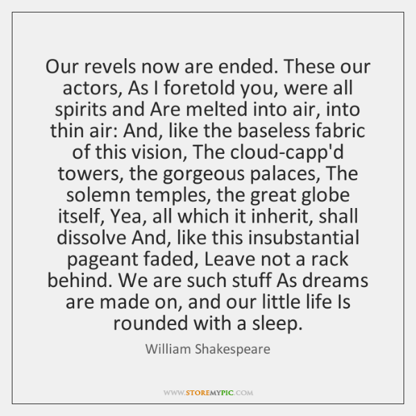 Our revels now are ended. These our actors, As I foretold you, ...