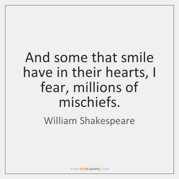 And some that smile have in their hearts, I fear, millions of ...