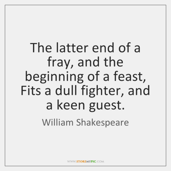 The latter end of a fray, and the beginning of a feast, ...