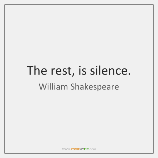 The rest, is silence.