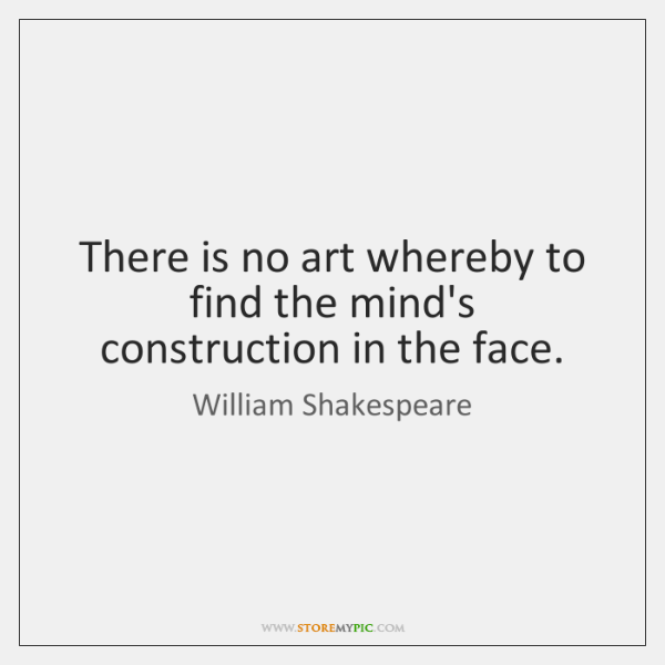 There is no art whereby to find the mind's construction in the ...