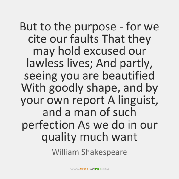 But to the purpose - for we cite our faults That they ...
