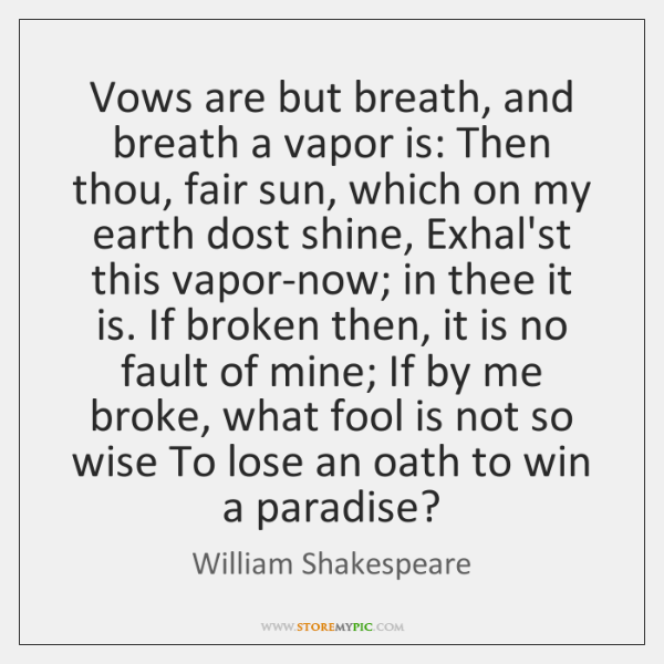 Vows are but breath, and breath a vapor is: Then thou, fair ...