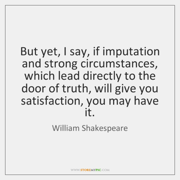 But yet, I say, if imputation and strong circumstances, which lead directly ...