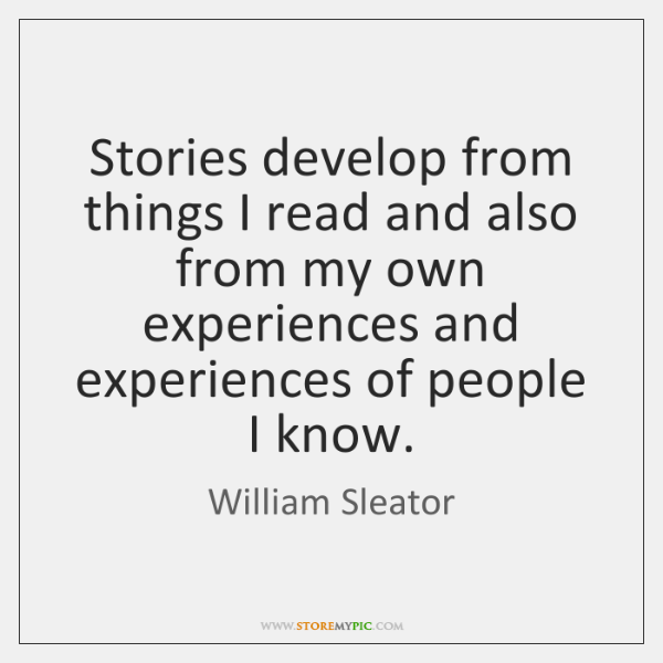 Stories develop from things I read and also from my own experiences ...