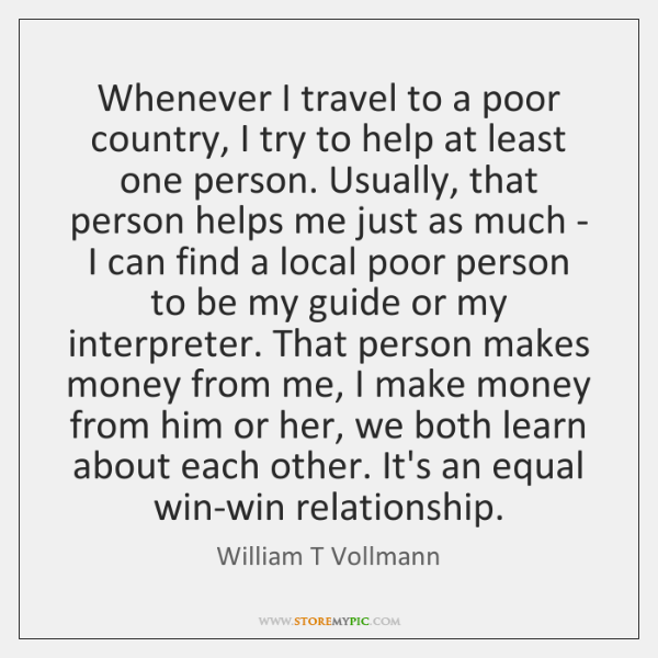 Whenever I travel to a poor country, I try to help at ...
