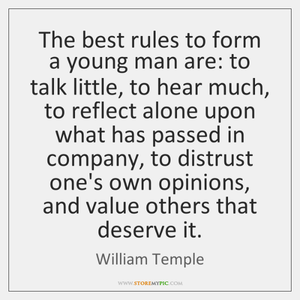 The best rules to form a young man are: to talk little, ...