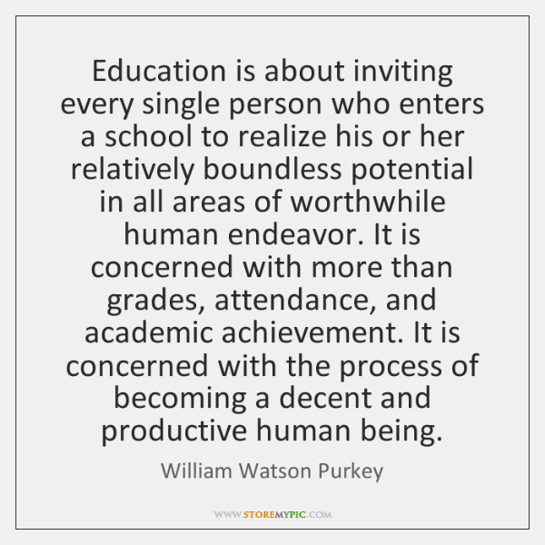 Education is about inviting every single person who enters a school to ...