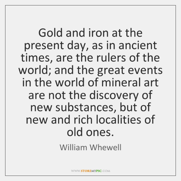 Gold and iron at the present day, as in ancient times, are ...