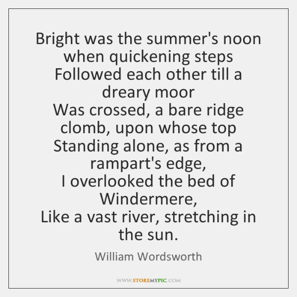 Bright was the summer's noon when quickening steps   Followed each other till ...