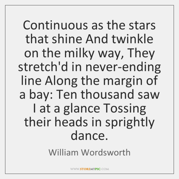 Continuous as the stars that shine And twinkle on the milky way, ...