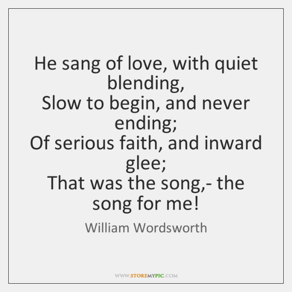 He sang of love, with quiet blending,   Slow to begin, and never ...