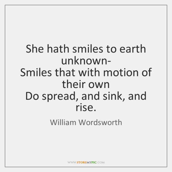 She hath smiles to earth unknown-   Smiles that with motion of their ...