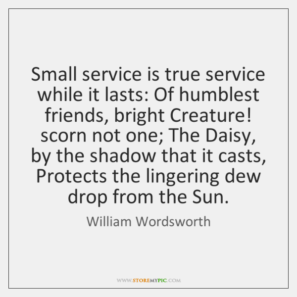 Small service is true service while it lasts: Of humblest friends, bright ...