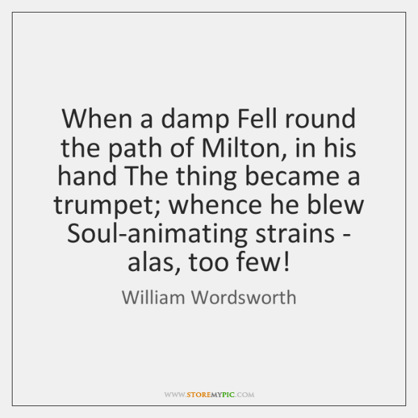 When a damp Fell round the path of Milton, in his hand ...