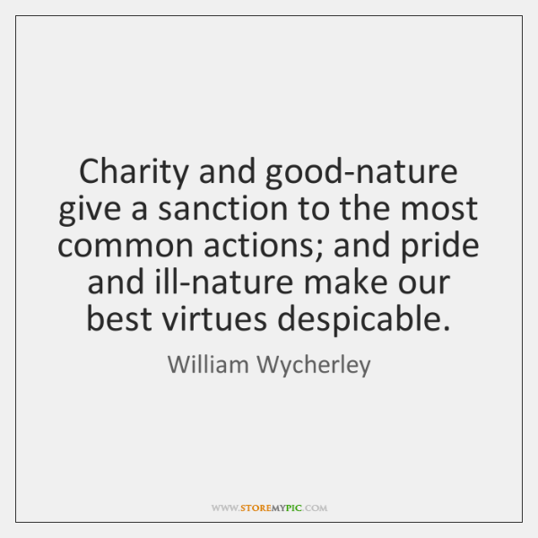 Charity and good-nature give a sanction to the most common actions; and ...