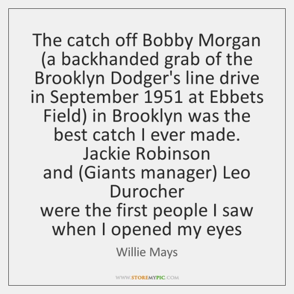The catch off Bobby Morgan   (a backhanded grab of the Brooklyn Dodger's ...