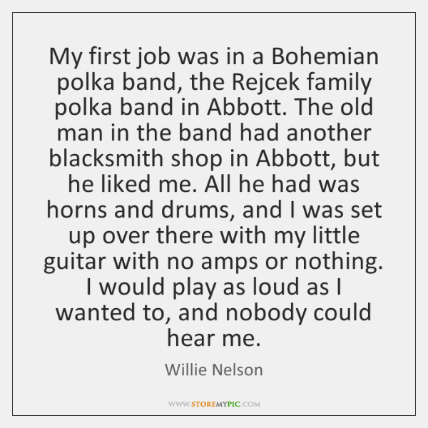 My first job was in a Bohemian polka band, the Rejcek family ...