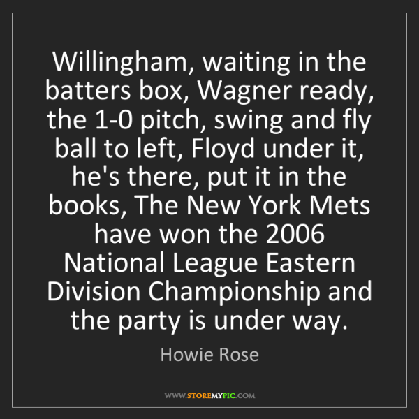 Howie Rose: Willingham, waiting in the batters box, Wagner ready,...