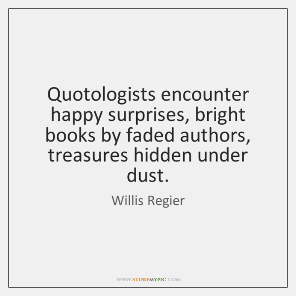 Quotologists encounter happy surprises, bright books by faded authors, treasures hidden under ...