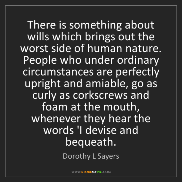 Dorothy L Sayers: There is something about wills which brings out the worst...