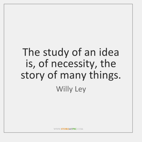 The study of an idea is, of necessity, the story of many ...