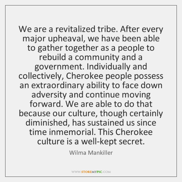 We are a revitalized tribe. After every major upheaval, we have been ...