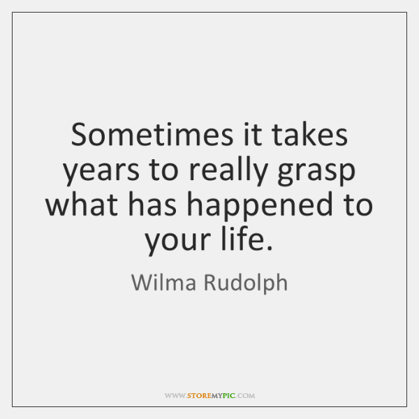 Sometimes it takes years to really grasp what has happened to your ...