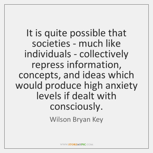 It is quite possible that societies - much like individuals - collectively ...