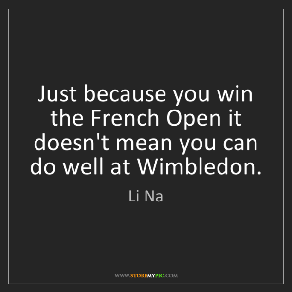 Li Na: Just because you win the French Open it doesn't mean...