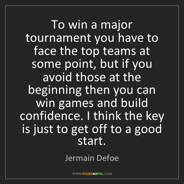 Jermain Defoe: To win a major tournament you have to face the top teams...