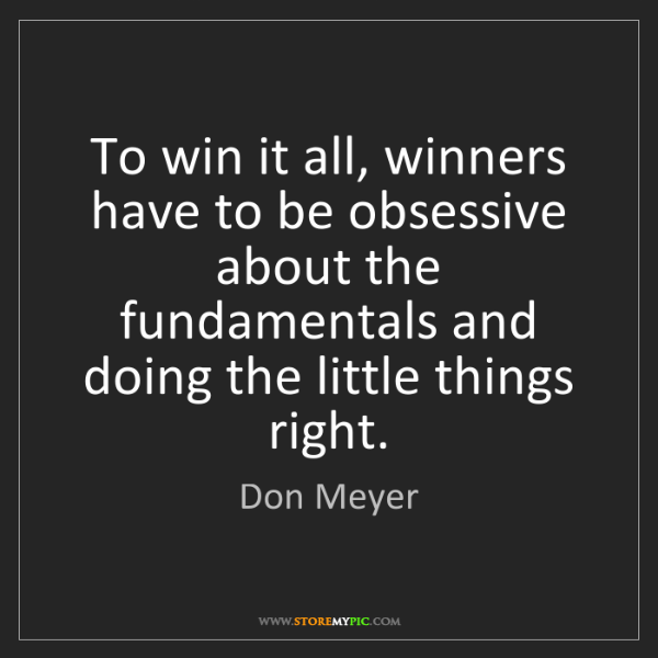 Don Meyer: To win it all, winners have to be obsessive about the...