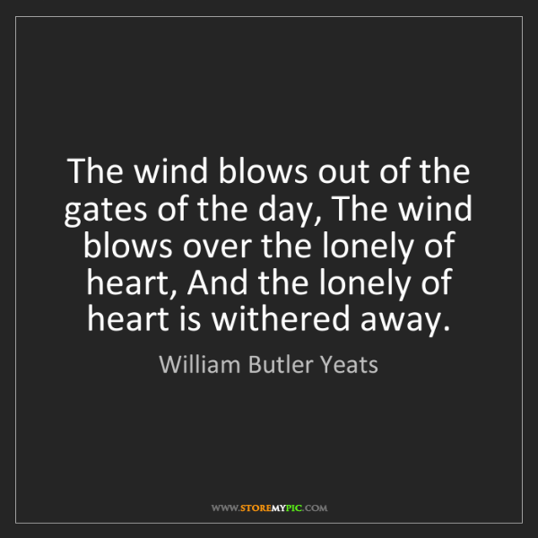 William Butler Yeats: The wind blows out of the gates of the day, The wind...