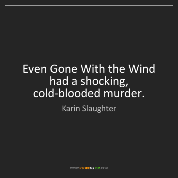 Karin Slaughter: Even Gone With the Wind had a shocking, cold-blooded...