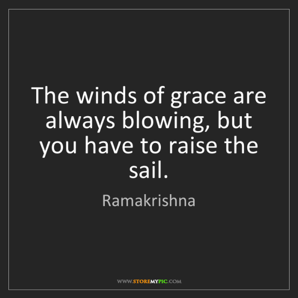 Ramakrishna: The winds of grace are always blowing, but you have to...