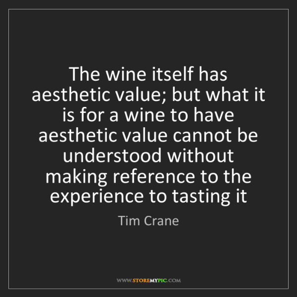 Tim Crane: The wine itself has aesthetic value; but what it is for...