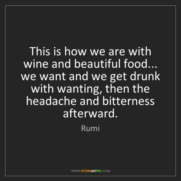 Rumi: This is how we are with wine and beautiful food... we...