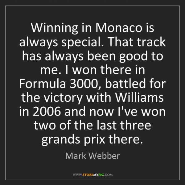 Mark Webber: Winning in Monaco is always special. That track has always...