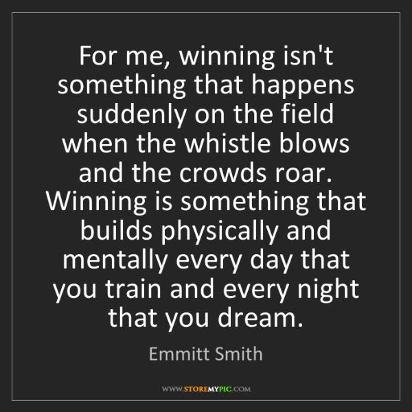 Emmitt Smith: For me, winning isn't something that happens suddenly...