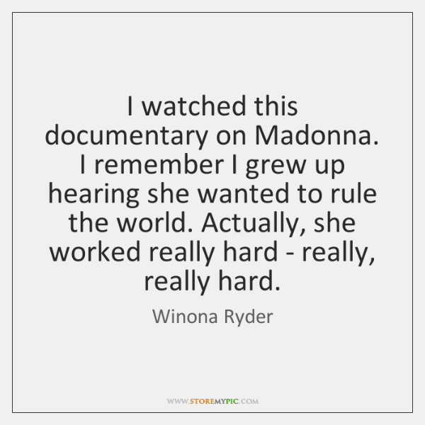 I watched this documentary on Madonna. I remember I grew up hearing ...