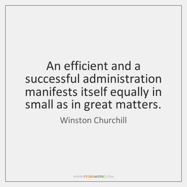 An efficient and a successful administration manifests itself equally in small as ...