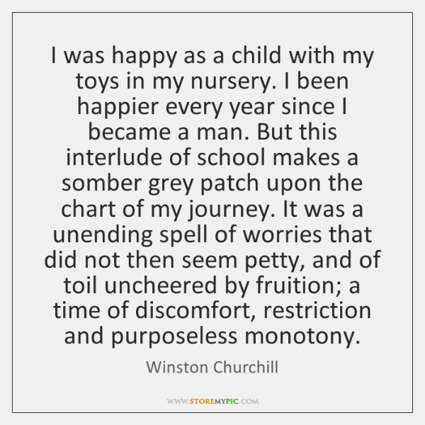 I was happy as a child with my toys in my nursery. ...