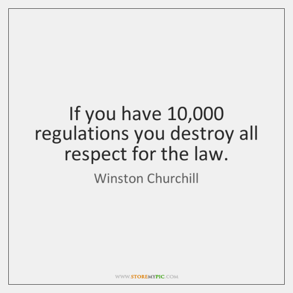 If you have 10,000 regulations you destroy all respect for the law.
