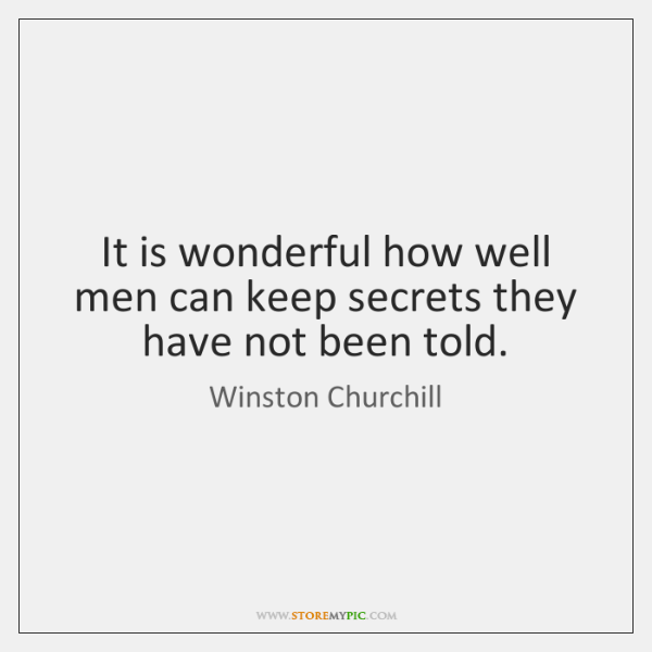 It is wonderful how well men can keep secrets they have not ...