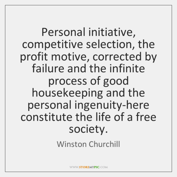 Personal initiative, competitive selection, the profit motive, corrected by failure and the ...