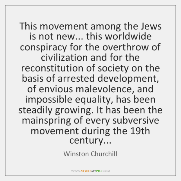 This movement among the Jews is not new... this worldwide conspiracy for ...
