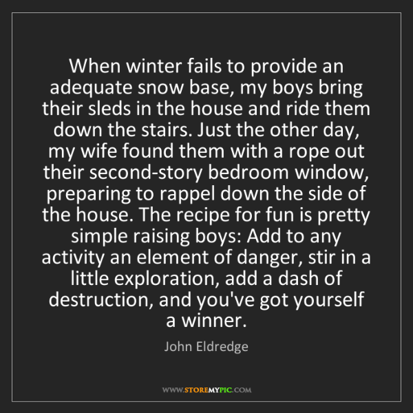 John Eldredge: When winter fails to provide an adequate snow base, my...