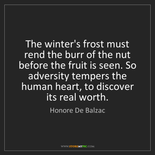 Honore De Balzac: The winter's frost must rend the burr of the nut before...