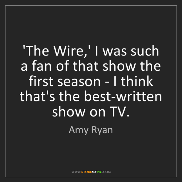 Amy Ryan: 'The Wire,' I was such a fan of that show the first season...
