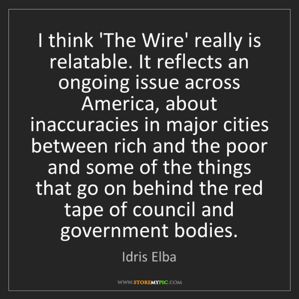 Idris Elba: I think 'The Wire' really is relatable. It reflects an...